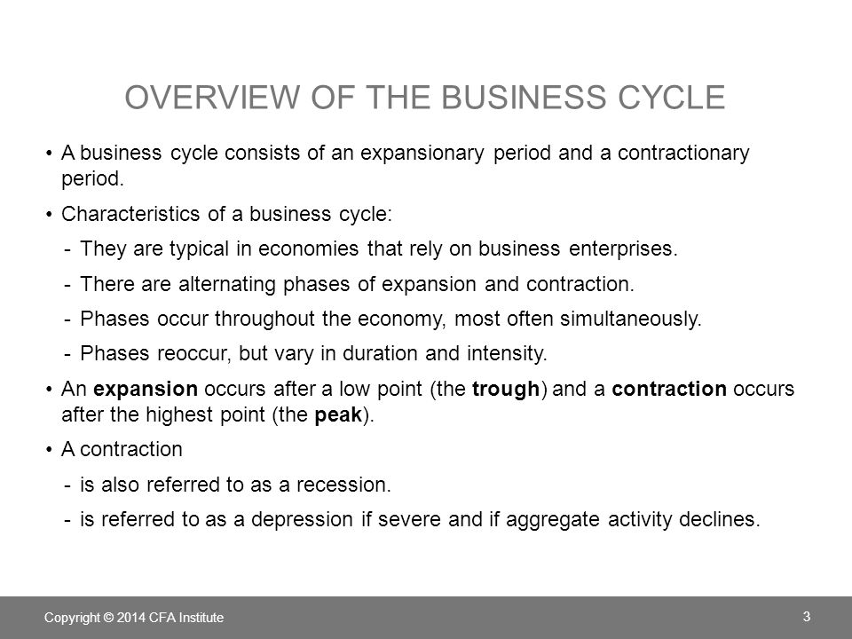 OVERVIEW OF THE BUSINESS CYCLE A business cycle consists of an expansionary period and a contractionary period. Characteristics of a business cycle: -
