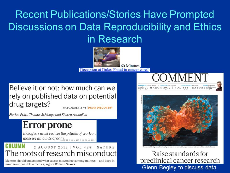 Recent Publications/Stories Have Prompted Discussions on Data Reproducibility and Ethics in Research Glenn Begley to discuss data