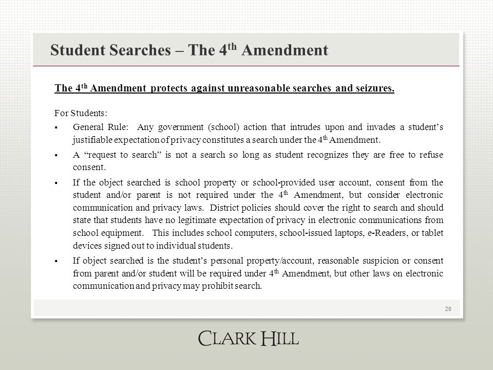 26 Student Searches – The 4 th Amendment The 4 th Amendment protects against unreasonable searches and seizures.