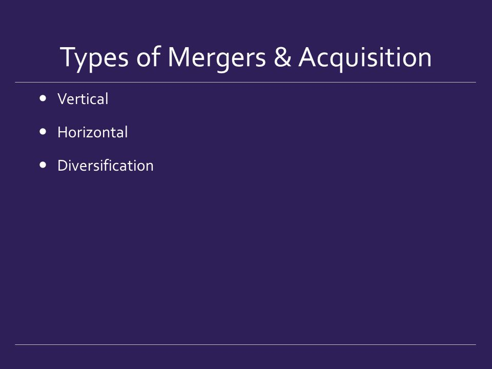 Types of Mergers & Acquisition Vertical Horizontal Diversification