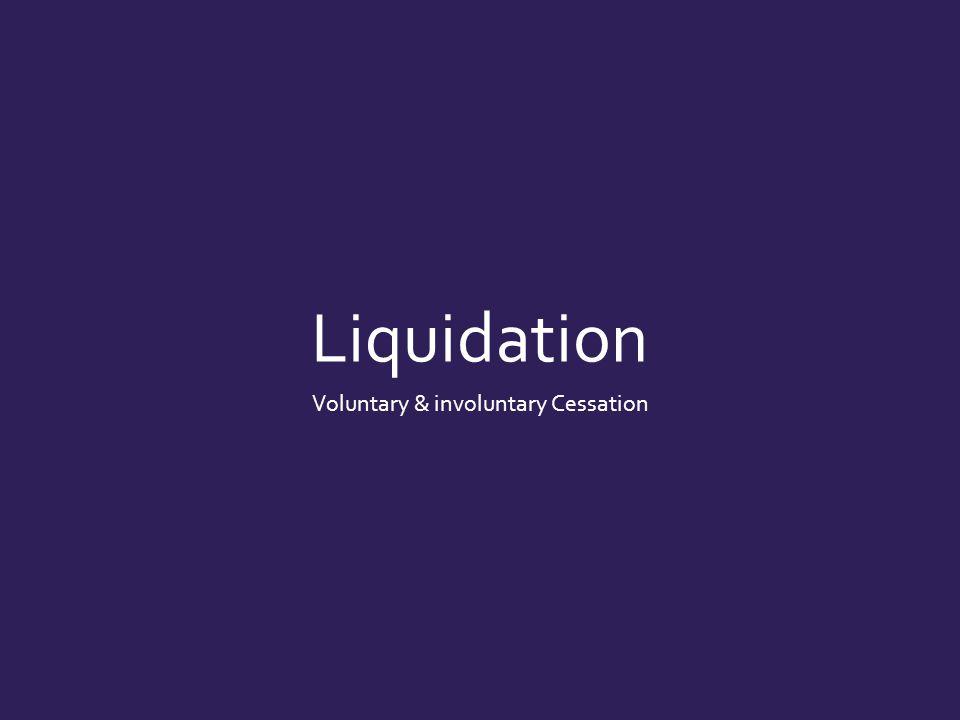 Liquidation Voluntary & involuntary Cessation