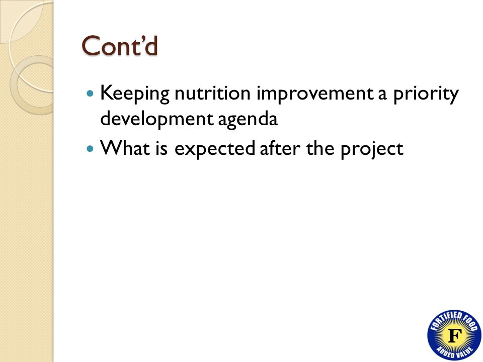 Cont'd Keeping nutrition improvement a priority development agenda What is expected after the project