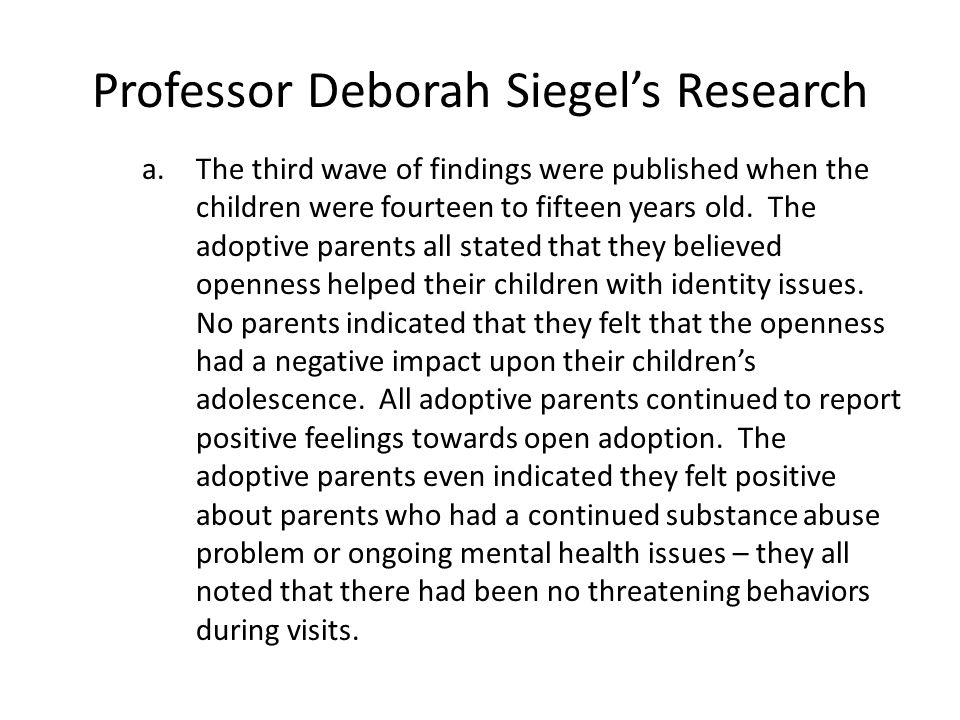 Professor Deborah Siegel's Research a.The third wave of findings were published when the children were fourteen to fifteen years old. The adoptive par