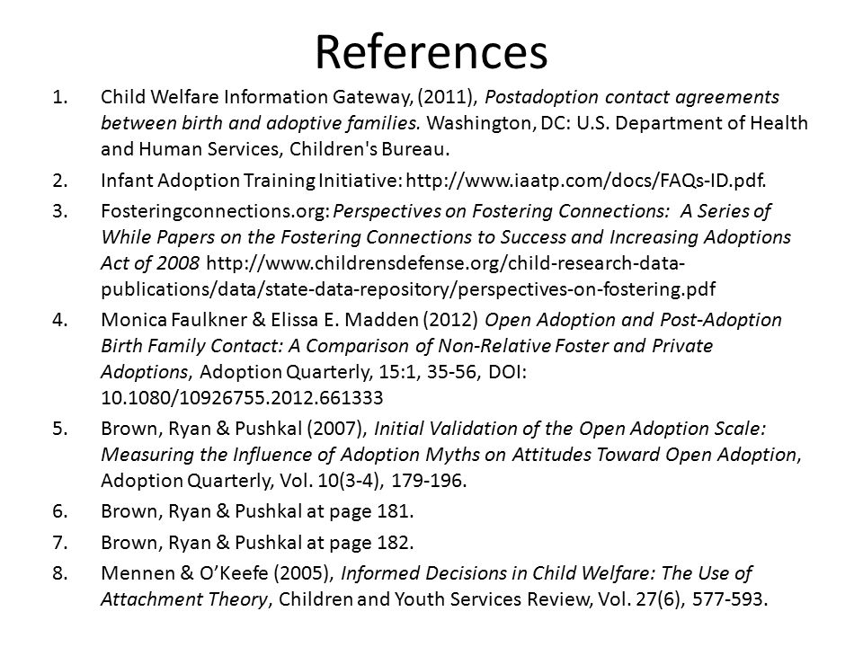 References 1.Child Welfare Information Gateway, (2011), Postadoption contact agreements between birth and adoptive families. Washington, DC: U.S. Depa