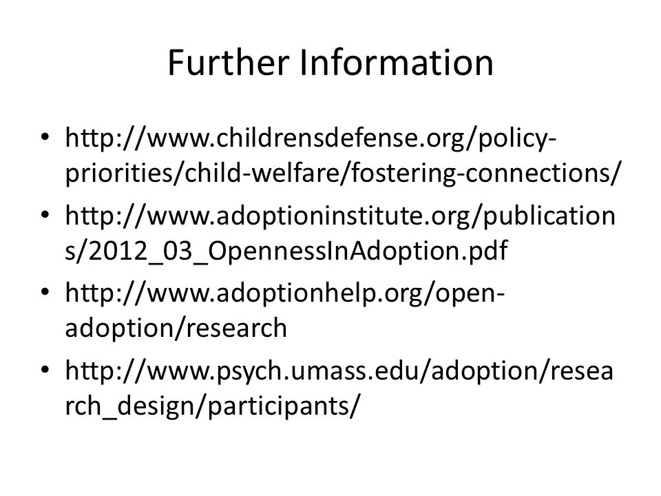 Further Information http://www.childrensdefense.org/policy- priorities/child-welfare/fostering-connections/ http://www.adoptioninstitute.org/publicati