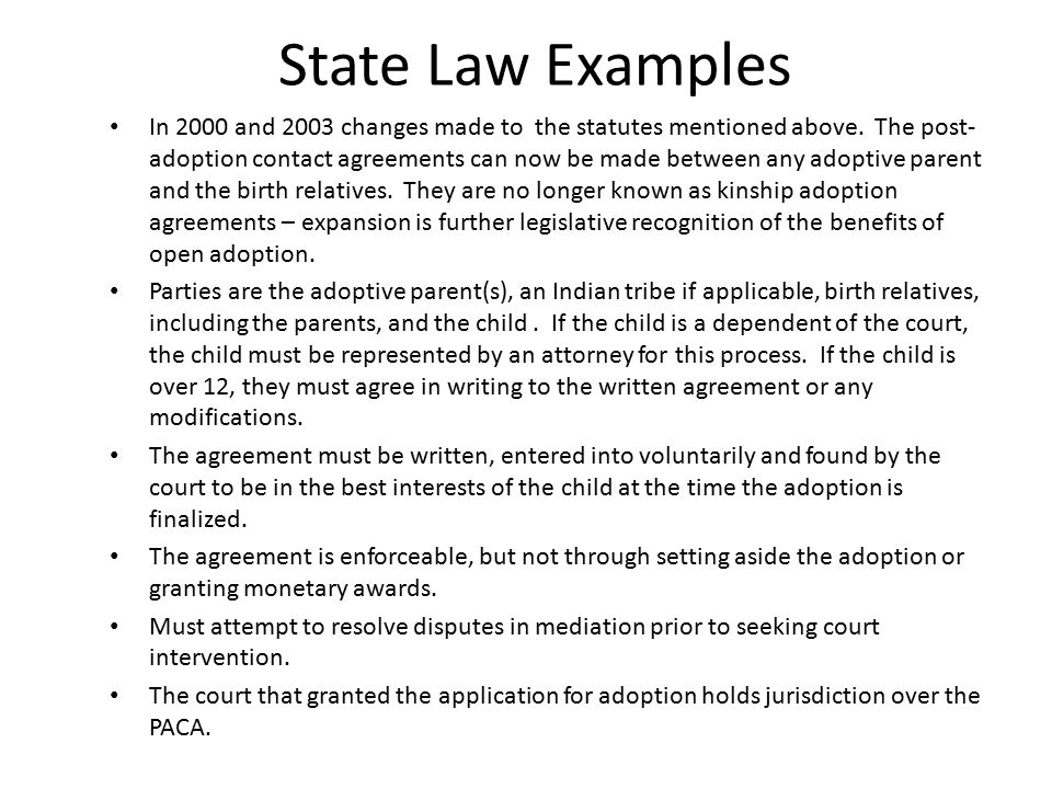 State Law Examples In 2000 and 2003 changes made to the statutes mentioned above. The post- adoption contact agreements can now be made between any ad
