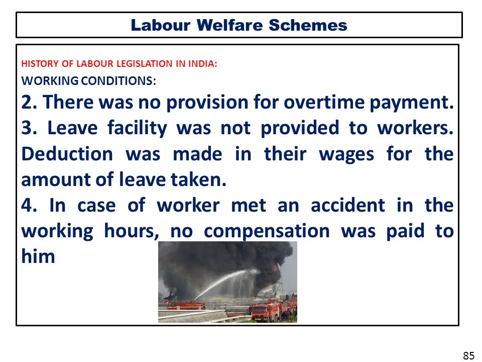 Labour Welfare Schemes HISTORY OF LABOUR LEGISLATION IN INDIA: WORKING CONDITIONS: 2.
