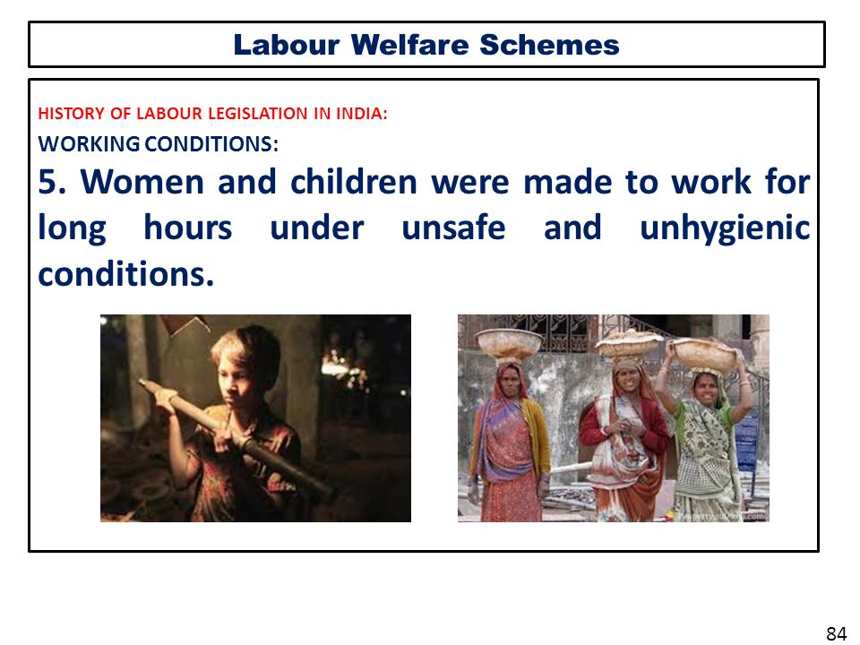 Labour Welfare Schemes HISTORY OF LABOUR LEGISLATION IN INDIA: WORKING CONDITIONS: 5.