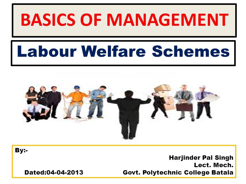 BASICS OF MANAGEMENT Labour Welfare Schemes By:- Harjinder Pal Singh Lect.