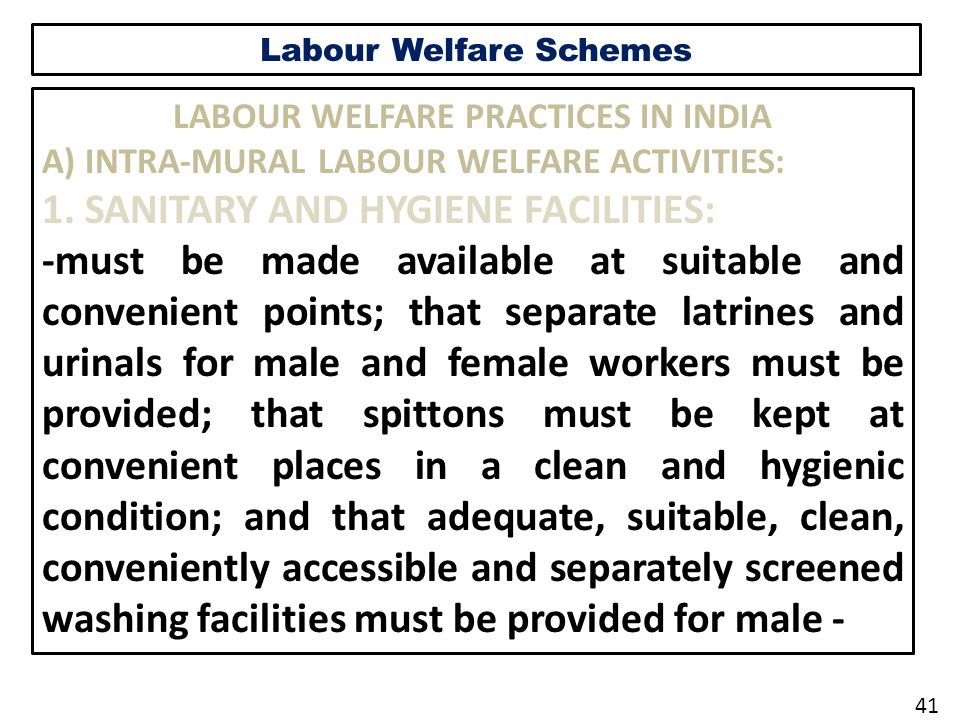 Labour Welfare Schemes LABOUR WELFARE PRACTICES IN INDIA A) INTRA-MURAL LABOUR WELFARE ACTIVITIES: 1.