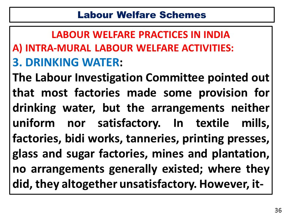 Labour Welfare Schemes LABOUR WELFARE PRACTICES IN INDIA A) INTRA-MURAL LABOUR WELFARE ACTIVITIES: 3.