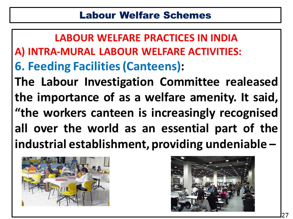Labour Welfare Schemes LABOUR WELFARE PRACTICES IN INDIA A) INTRA-MURAL LABOUR WELFARE ACTIVITIES: 6.