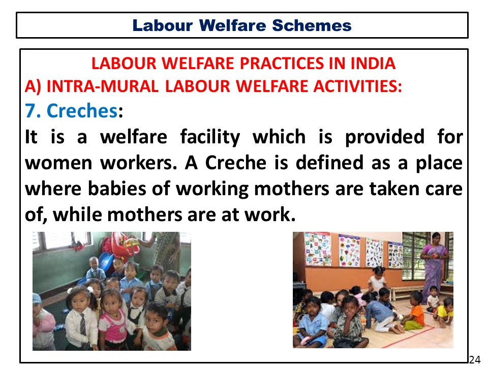 Labour Welfare Schemes LABOUR WELFARE PRACTICES IN INDIA A) INTRA-MURAL LABOUR WELFARE ACTIVITIES: 7.