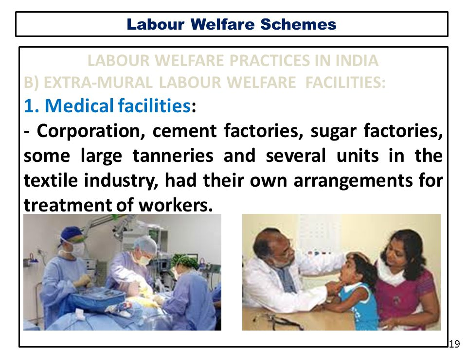 Labour Welfare Schemes LABOUR WELFARE PRACTICES IN INDIA B) EXTRA-MURAL LABOUR WELFARE FACILITIES: 1.