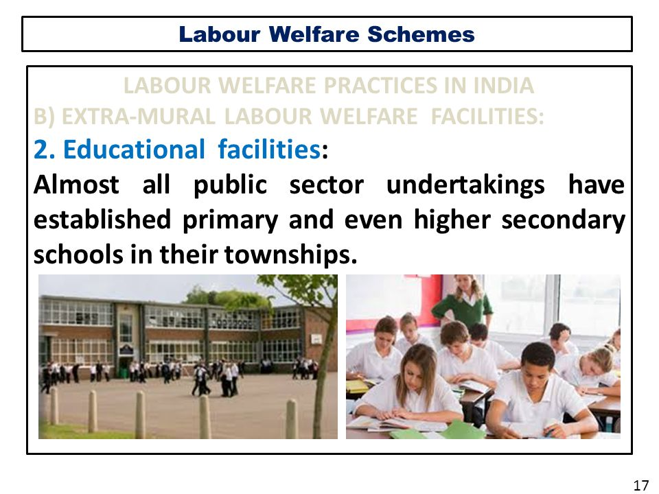 Labour Welfare Schemes LABOUR WELFARE PRACTICES IN INDIA B) EXTRA-MURAL LABOUR WELFARE FACILITIES: 2.