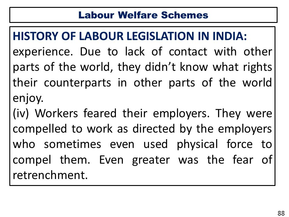 Labour Welfare Schemes HISTORY OF LABOUR LEGISLATION IN INDIA: experience.