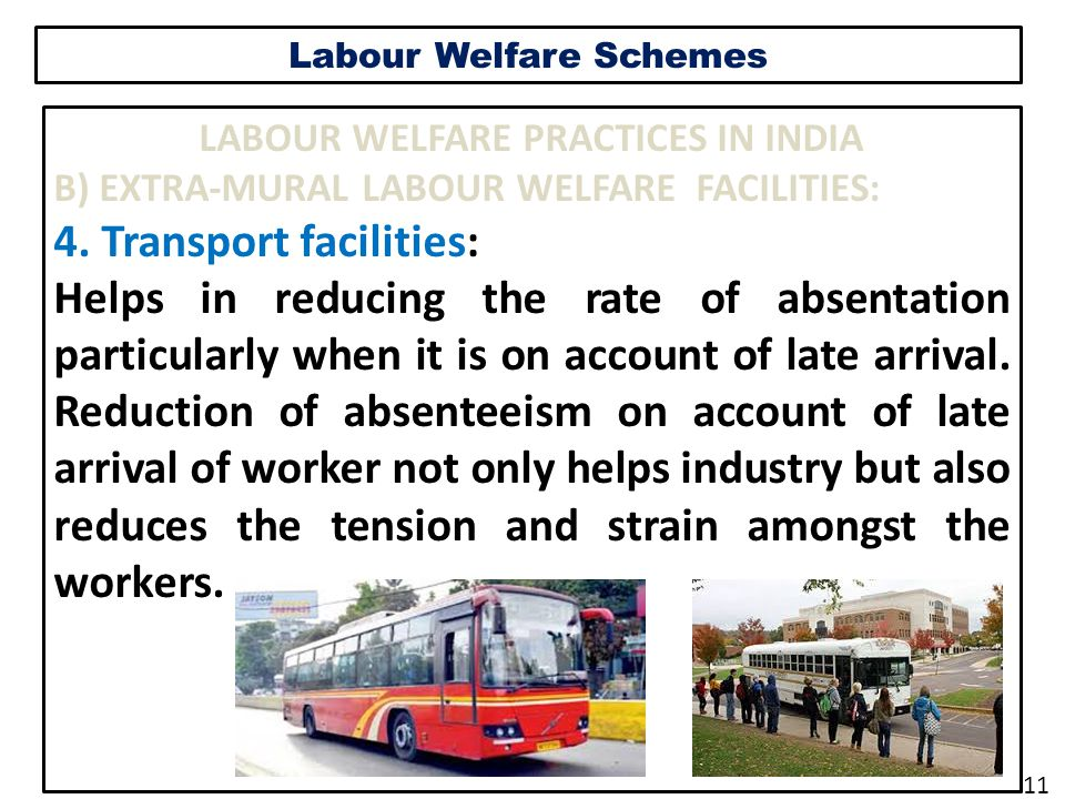 Labour Welfare Schemes LABOUR WELFARE PRACTICES IN INDIA B) EXTRA-MURAL LABOUR WELFARE FACILITIES: 4.