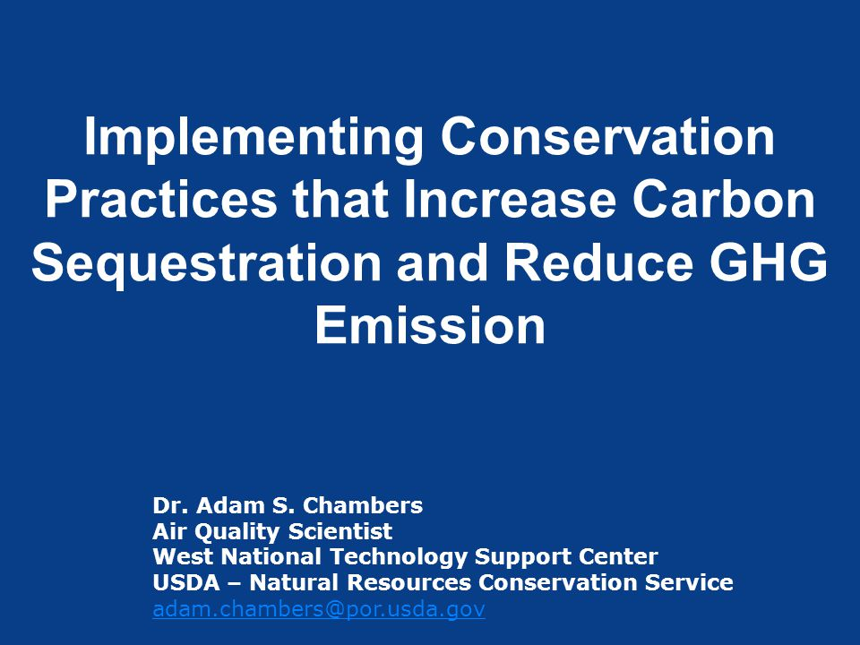Implementing Conservation Practices that Increase Carbon Sequestration and Reduce GHG Emission Dr. Adam S. Chambers Air Quality Scientist West Nationa
