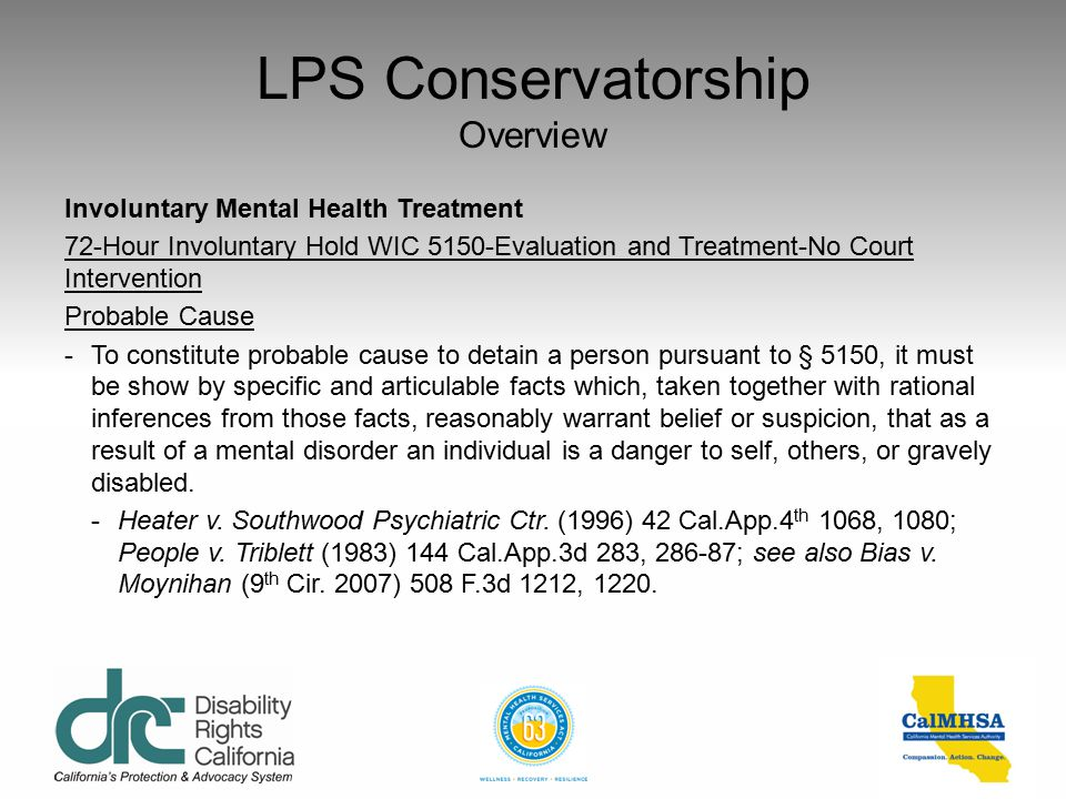 LPS Conservatorship Overview Involuntary Mental Health Treatment 72-Hour Involuntary Hold WIC 5150-Evaluation and Treatment-No Court Intervention Crit