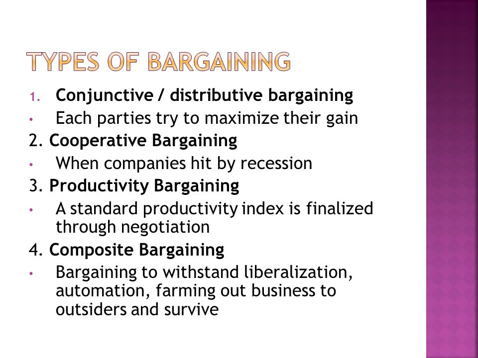 1. Conjunctive / distributive bargaining Each parties try to maximize their gain 2.
