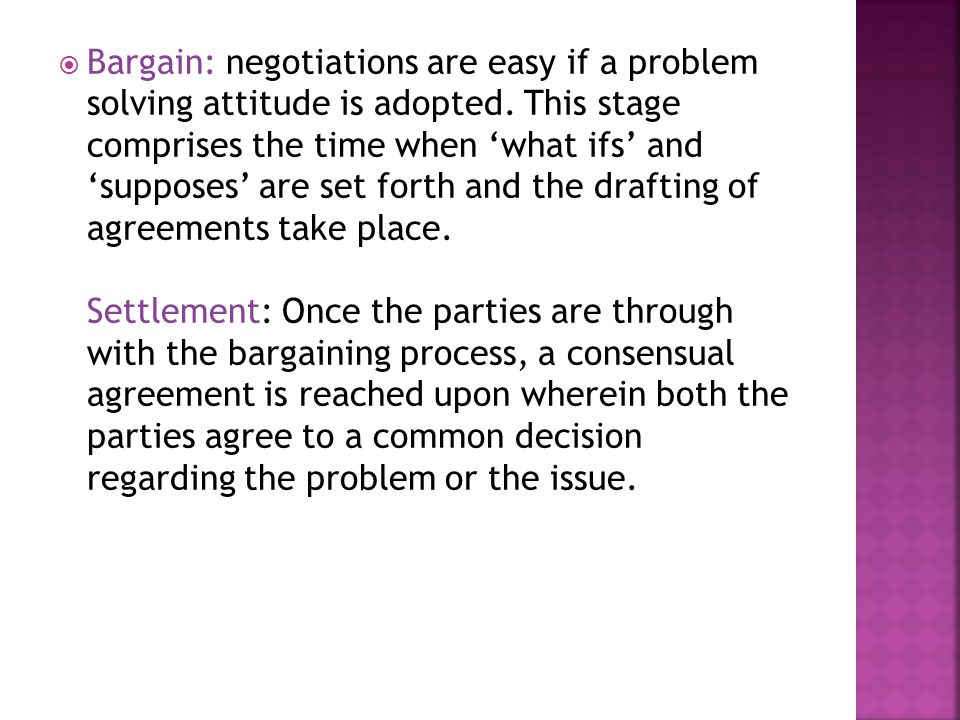  Bargain: negotiations are easy if a problem solving attitude is adopted.