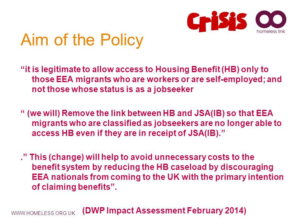 WWW.HOMELESS.ORG.UK New Claims After 01 April 2014: EEA nationals who make a new claim for JSA and HB after 01 April 2014 will be covered by the new rules and will not receive transitional protection.