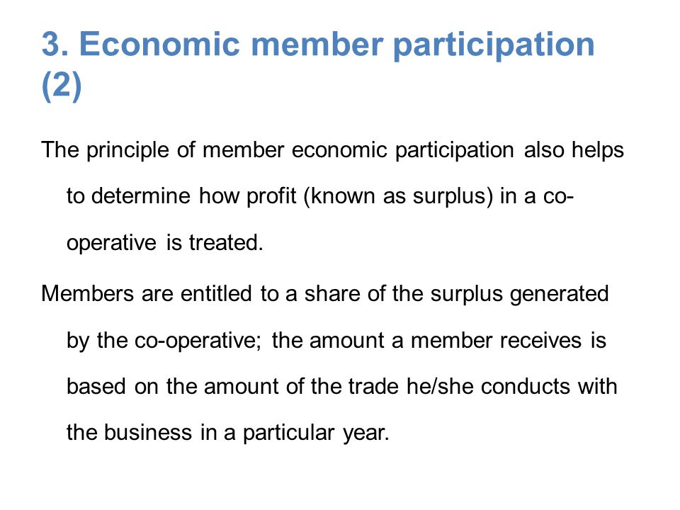 3. Economic member participation (2) The principle of member economic participation also helps to determine how profit (known as surplus) in a co- ope