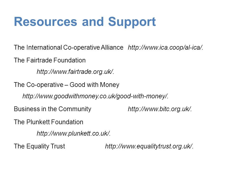 Resources and Support The International Co-operative Alliancehttp://www.ica.coop/al-ica/.