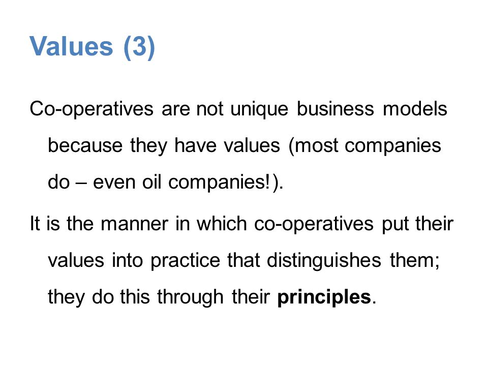 Values (3) Co-operatives are not unique business models because they have values (most companies do – even oil companies!).