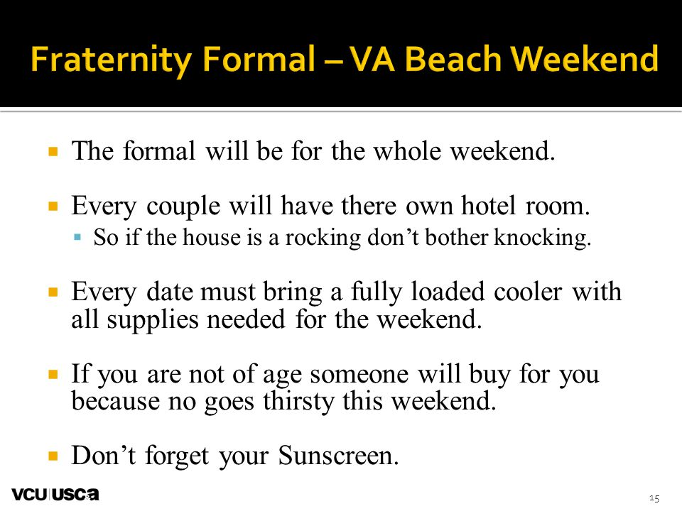 The formal will be for the whole weekend.  Every couple will have there own hotel room.  So if the house is a rocking don't bother knocking.  Eve