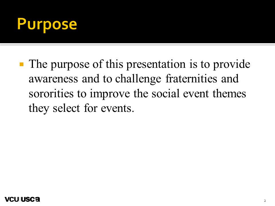  The purpose of this presentation is to provide awareness and to challenge fraternities and sororities to improve the social event themes they select for events.