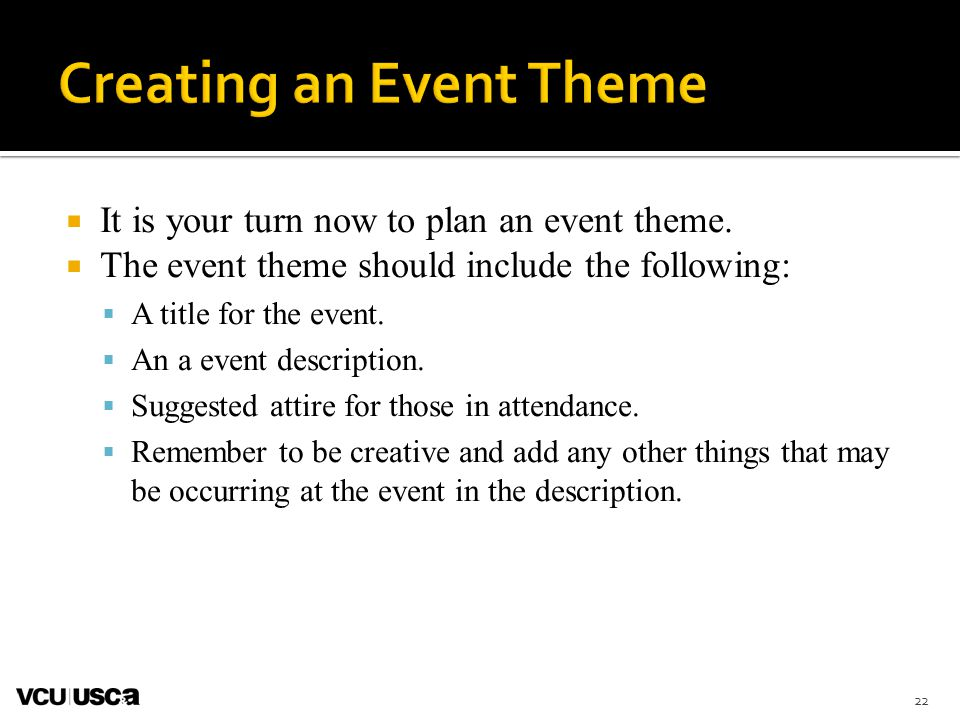  It is your turn now to plan an event theme.  The event theme should include the following:  A title for the event.  An a event description.  Sug