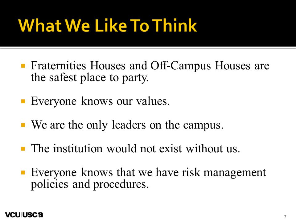  Fraternities Houses and Off-Campus Houses are the safest place to party.