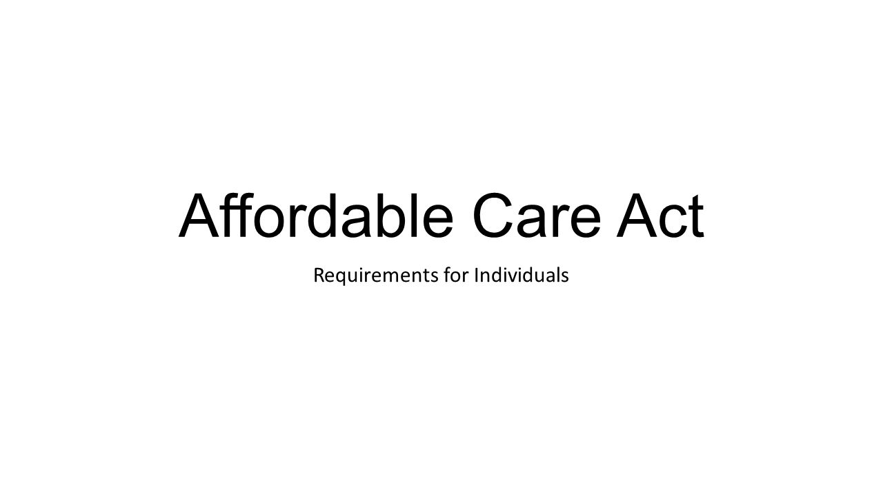 Affordable Care Act Requirements for Individuals
