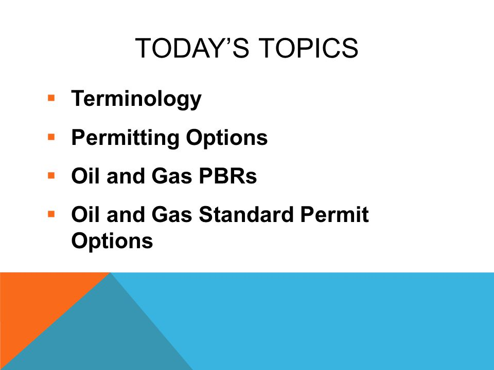 TODAY'S TOPICS  Terminology  Permitting Options  Oil and Gas PBRs  Oil and Gas Standard Permit Options