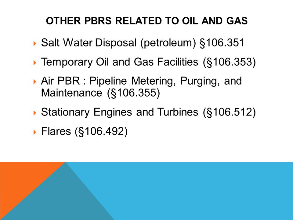OTHER PBRS RELATED TO OIL AND GAS  Salt Water Disposal (petroleum) §106.351  Temporary Oil and Gas Facilities (§106.353)  Air PBR : Pipeline Meteri