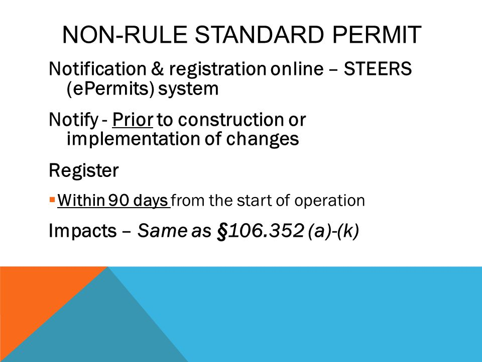 NON-RULE STANDARD PERMIT Notification & registration online – STEERS (ePermits) system Notify - Prior to construction or implementation of changes Reg
