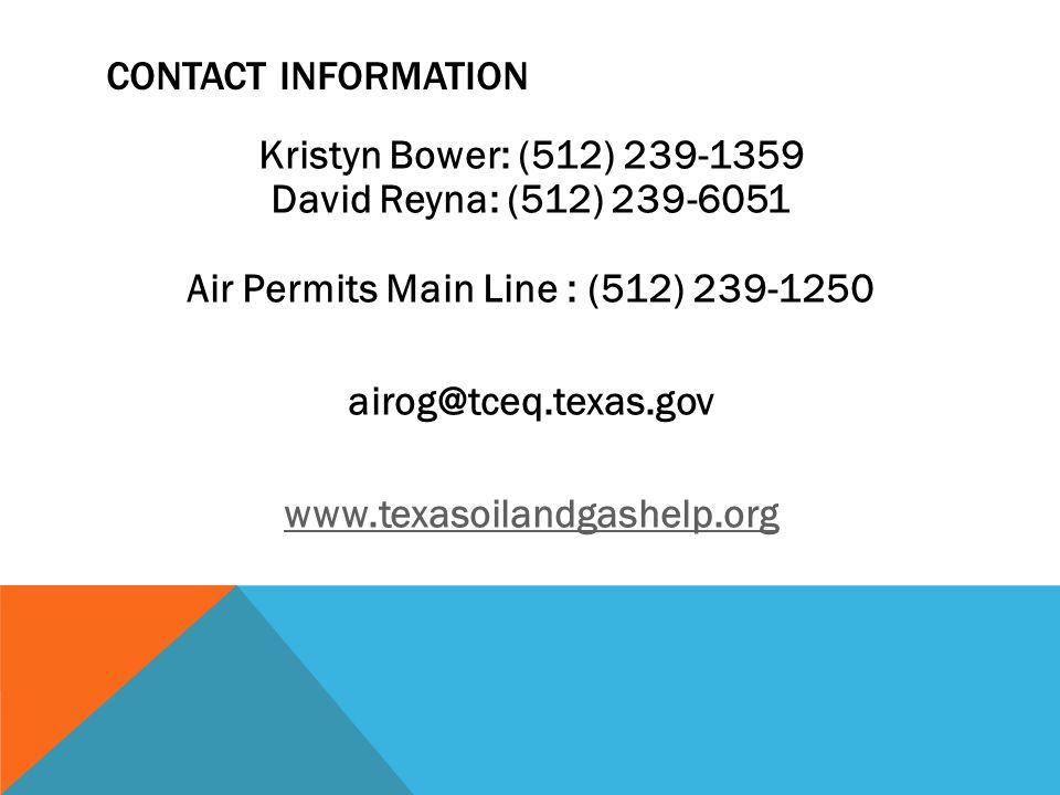 CONTACT INFORMATION Kristyn Bower: (512) 239-1359 David Reyna: (512) 239-6051 Air Permits Main Line : (512) 239-1250 airog@tceq.texas.gov www.texasoil
