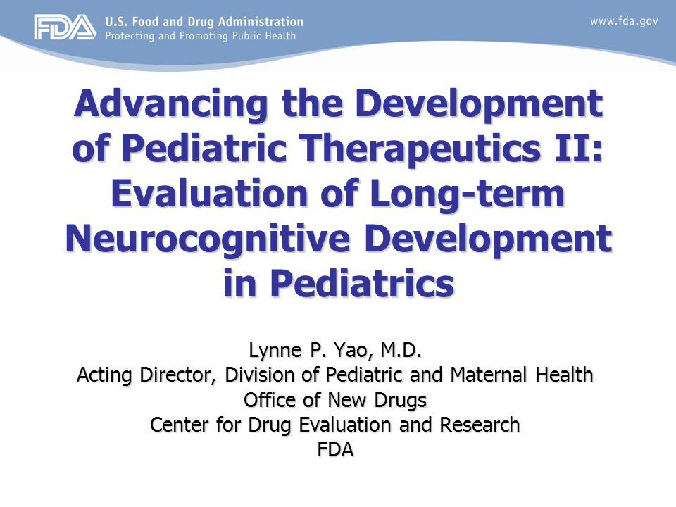 Advancing the Development of Pediatric Therapeutics II: Evaluation of Long-term Neurocognitive Development in Pediatrics Lynne P.