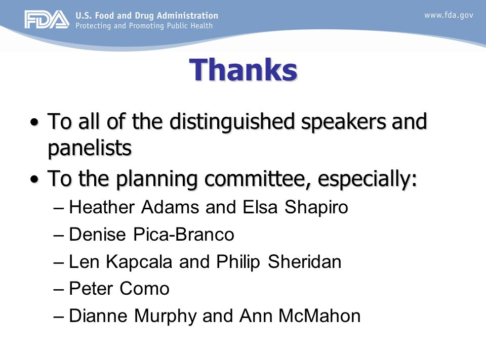 Thanks To all of the distinguished speakers and panelistsTo all of the distinguished speakers and panelists To the planning committee, especially:To the planning committee, especially: –Heather Adams and Elsa Shapiro –Denise Pica-Branco –Len Kapcala and Philip Sheridan –Peter Como –Dianne Murphy and Ann McMahon