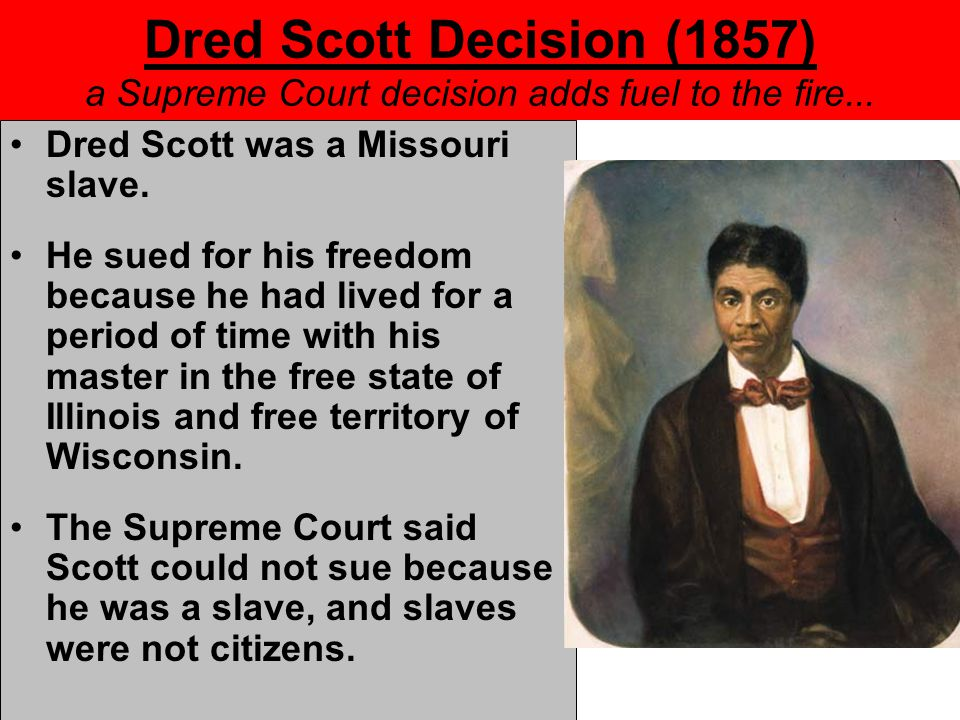 Dred Scott Decision (1857) a Supreme Court decision adds fuel to the fire...