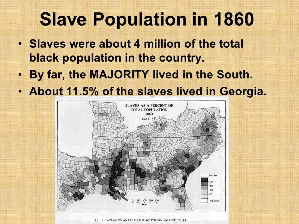 Slave Population in 1860 Slaves were about 4 million of the total black population in the country.