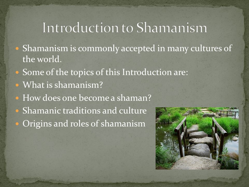 Shamanism is commonly accepted in many cultures of the world.