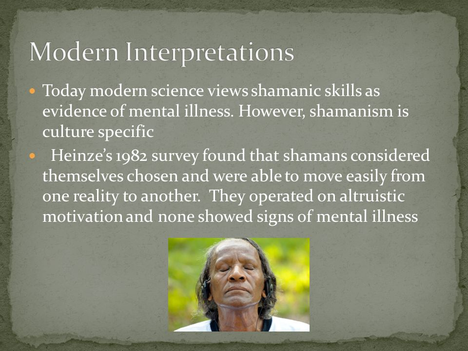 Today modern science views shamanic skills as evidence of mental illness.