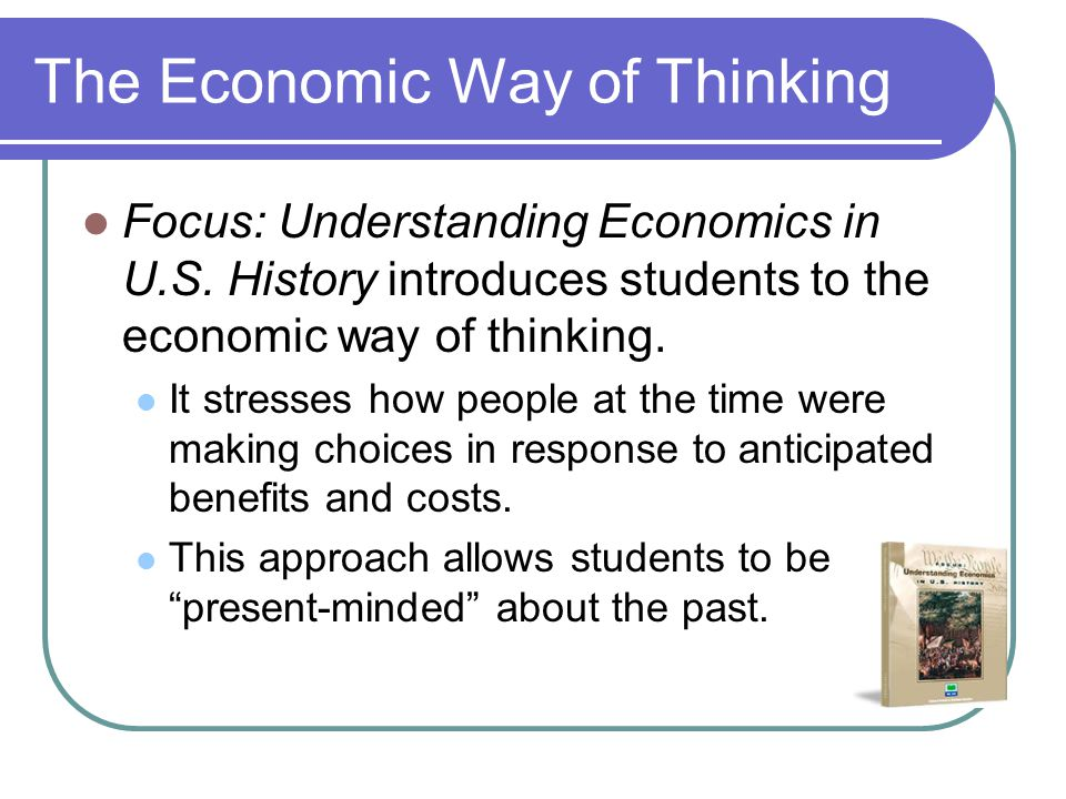 The Economic Way of Thinking Focus: Understanding Economics in U.S.