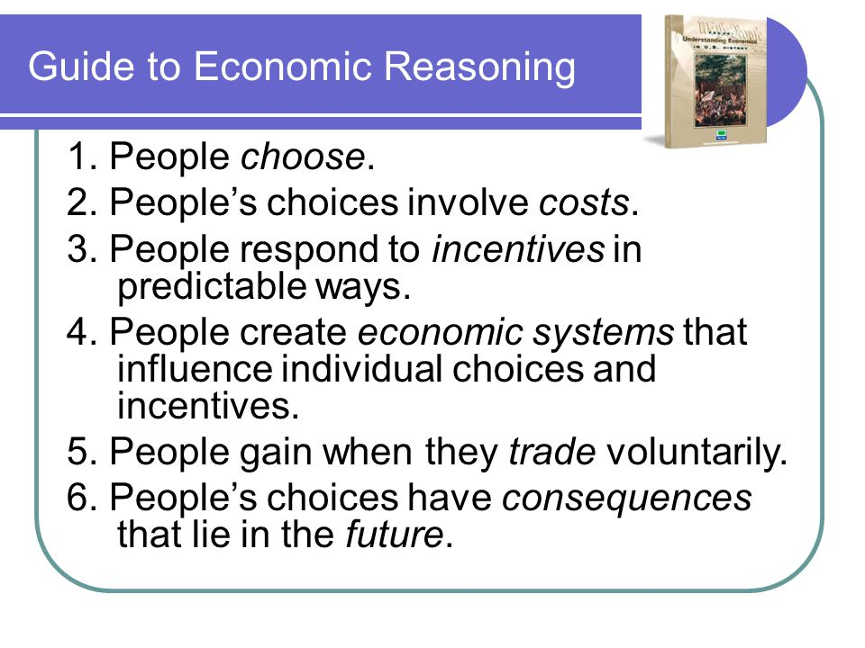 Guide to Economic Reasoning 1. People choose. 2.