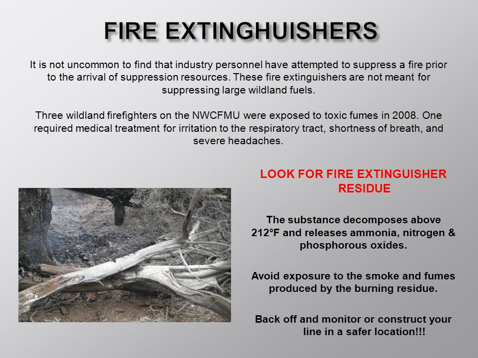 LOOK FOR FIRE EXTINGUISHER RESIDUE The substance decomposes above 212°F and releases ammonia, nitrogen & phosphorous oxides. Avoid exposure to the smo