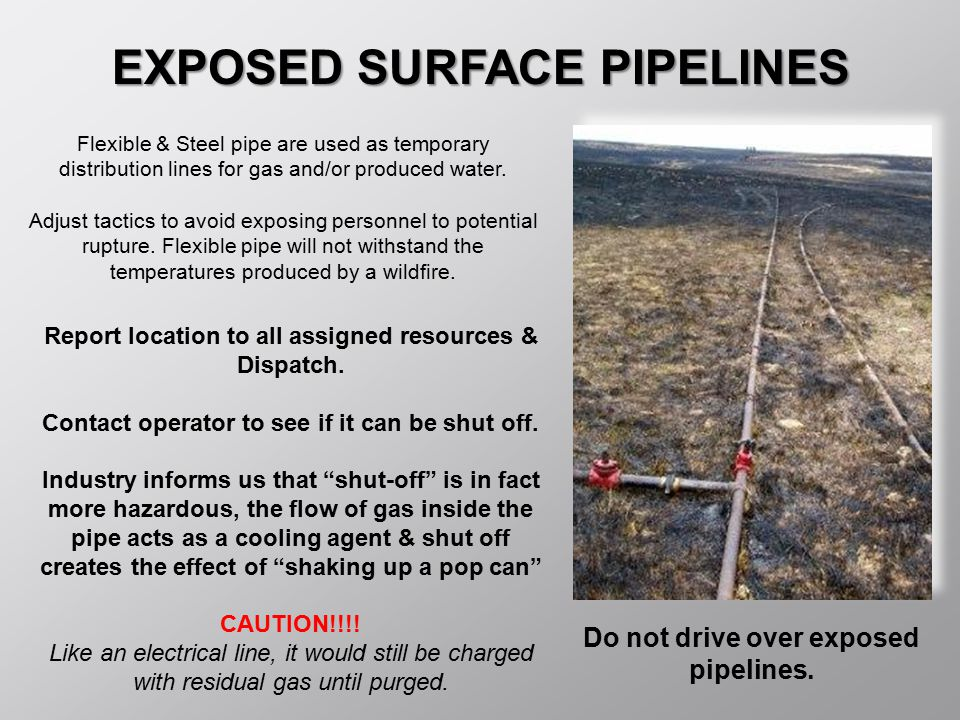 EXPOSED SURFACE PIPELINES Flexible & Steel pipe are used as temporary distribution lines for gas and/or produced water. Adjust tactics to avoid exposi