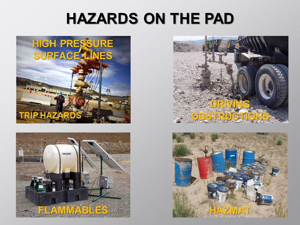 HAZARDS ON THE PAD HIGH PRESSURE SURFACE LINES DRIVING OBSTRUCTIONS FLAMMABLES TRIP HAZARDS HAZMAT