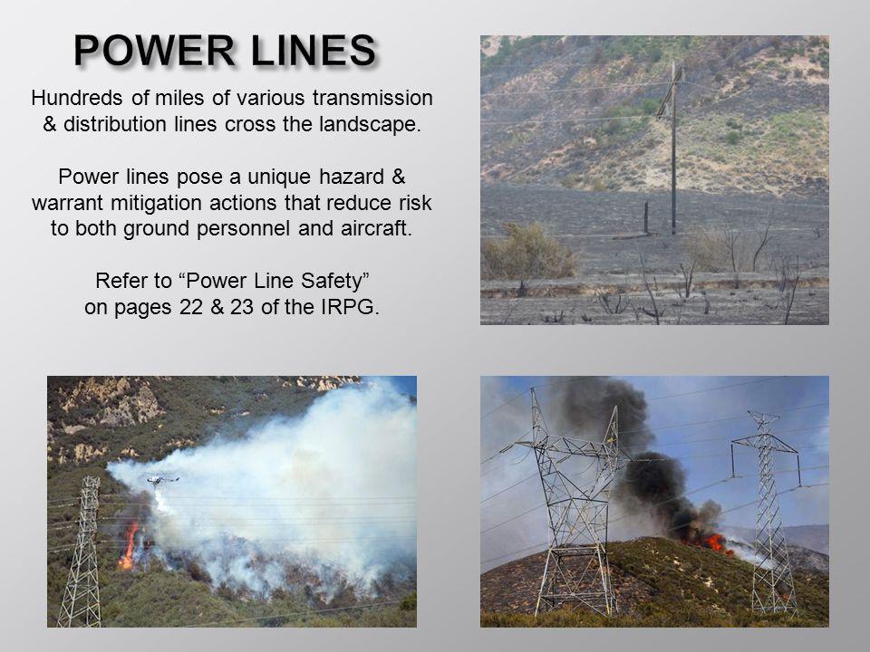 POWER LINES Hundreds of miles of various transmission & distribution lines cross the landscape. Power lines pose a unique hazard & warrant mitigation